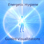 Energetic Hygiene - Guided visualizations and Music